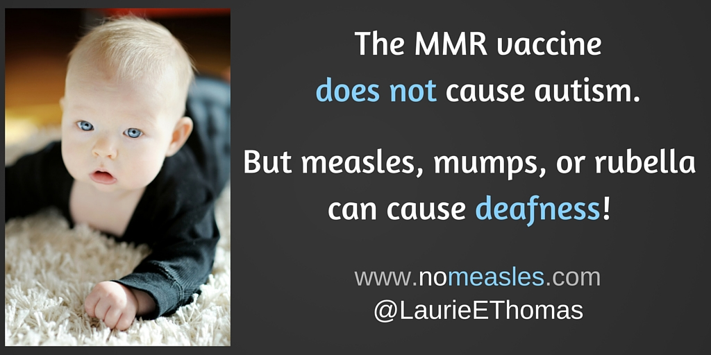 The MMR vaccine does not cause autism. But mealses, mumps, and rubella can cause deafness.
